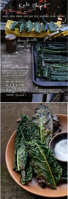 Kale Chips - olive oil and sea salt; bake for 4 min in 400 degree oven.