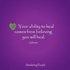 Your ability to heal comes from believing you will heal.