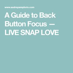 A Guide to Back Button Focus — LIVE SNAP LOVE