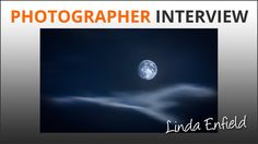 Photographer Interview: Linda Enfield Free Photography, Your Image, Interview, Videos