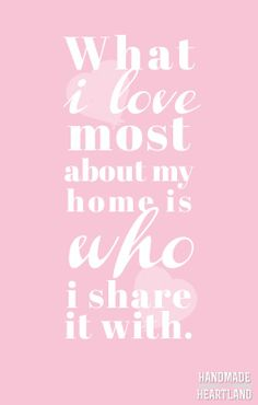 "Free Printable Love Quote and desktop wallpaper. ""What i love most about my home is who i share it with."" #valentines #lovequote www.handmadeintheheartland.com"