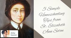 5 Simple Homeschooling Tips from St. Elizabeth Ann Seton - by Abby Sasscer | What better way to give our heroic homeschooling moms a beginning-of-the-year pep talk than to look to Mother Seton's beautiful words of wisdom!