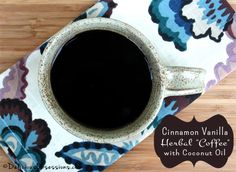 "Cinnamon Vanilla Herbal ""Coffee"" with Coconut Oil | DeliciousObsessions.com"