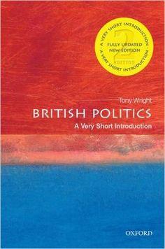 British Politics: A Very Short Introduction (Very Short Introductions): Amazon.co.uk: Tony Wright: 9780199661107: Books