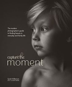 Capture the Moment: The Modern Photographer's Guide to Finding Beauty in Everyday and Family Life by Sarah Wilkerson http://www.amazon.com/dp/0770435270/ref=cm_sw_r_pi_dp_rBntwb0QCE100