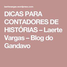 DICAS PARA CONTADORES DE HISTÓRIAS – Laerte Vargas – Blog do Gandavo