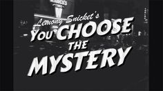 New choose-your-own adventure mystery on YouTube by Lemony Snicket— called, of course, You Choose the Mystery. Intro video.