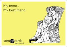My mom... My best friend.
