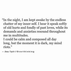 awake,endless-night awake endless chatter innerself speak softly old hurts pastlove love demands anxiety calm composed day dark mind Poem Quotes, Words Quotes, Wise Words, Life Quotes, Sad Quotes, Infp, Introvert, Pretty Words, Beautiful Words