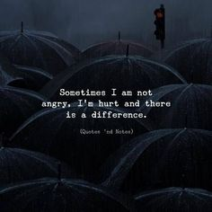 LIFE QUOTES : Sometimes I am not angry, I'm hurt and there is a difference…. Words Quotes, Me Quotes, Motivational Quotes, Qoutes, Sayings, Quotes Deep Feelings, Attitude Quotes, Feeling Hurt Quotes, Understanding Quotes