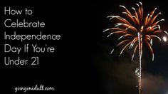 How to Celebrate Independence Day If You're Under 21 | http://www.goingonadult.com/2014/07/independence-day-under-21.html