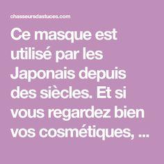 Ce masque est utilisé par les Japonais depuis des siècles.Et si vous regardez bien vos cosmétiques, vous pourrez voir qu'il est présent dans les...