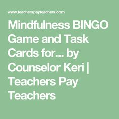 Mindfulness BINGO Game and Task Cards for... by Counselor Keri | Teachers Pay Teachers