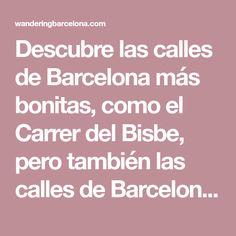 Descubre las calles de Barcelona más bonitas, como el Carrer del Bisbe, pero también las calles de Barcelona más desconocidas como el Passatje de Tubella. Spain, Beautiful Places, Paths, Sevilla Spain, Spanish