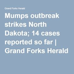 Mumps outbreak strikes North Dakota; 14 cases reported so far | Grand Forks Herald