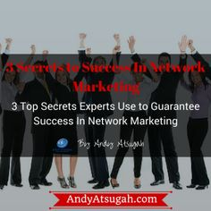 3 Top Secrets Experts Use to Guarantee Success In Network Marketing. http://www.andyatsugah.com/3-secrets-to-success-in-network-marketing/