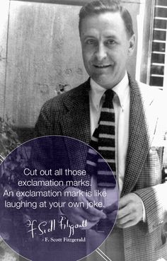 Cut out all those exclamation marks. An exclamation mark is like laughing at your own joke.  F. Scott Fitzgerald