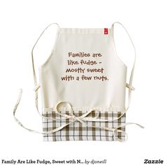 Family Are Like Fudge, Sweet with Nuts Zazzle HEART Apron. fun gift for those who love family meals. Also, click on the image to read about the Zazzle Heart program to help mothers of special needs children .