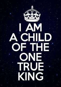 I am a Child of the one true King  ~~I am a Child of God Christian Quotes.