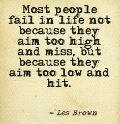"Make sure to ""Aim High"" to make an impact - Les Brown Great Quotes, Quotes To Live By, Me Quotes, Motivational Quotes, Inspirational Quotes, High Quotes, Positive Words, Positive Quotes, Positive People"