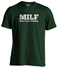Funny Fishing T Shirt   MILF Man I Love Fishing by ShirtNic, $17.00