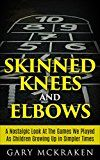 Free Kindle Book -   Skinned Knees and Elbows: A Nostalgic Look at the Games We Played as Children Growing Up in Simpler Times