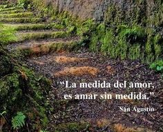 """""""the measure of love is to love without measure"""" -- but it sounds better in spanish :)"""