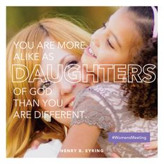 """""""You are more alike as daughters of God than you are different."""" —Henry B. Eyring #WomensMeeting"""