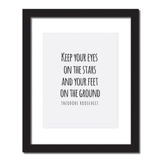 Inspirational quote print 'Keep your eyes on the stars, and your feet on the ground.'