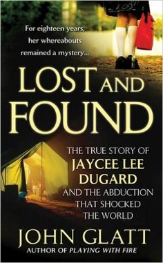 Amazon.com: Lost and Found: The True Story of Jaycee Lee Dugard and the Abduction that Shocked the World eBook: John Glatt: Kindle Store