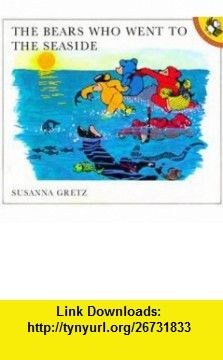 The Bears Who Went to the Seaside (Picture Puffins) (9780140501117) Susanna Gretz , ISBN-10: 0140501118  , ISBN-13: 978-0140501117 ,  , tutorials , pdf , ebook , torrent , downloads , rapidshare , filesonic , hotfile , megaupload , fileserve