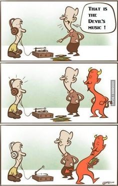 Everyone seems to think my music is the devils music... It's not. In the words of Chris Cerulli, open your mind before your mouth.
