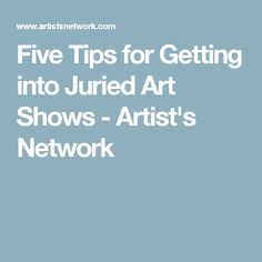 Five Tips for Getting into Juried Art Shows - Artist's Network