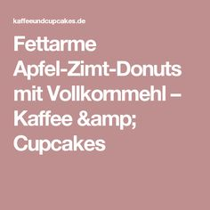 Fettarme Apfel-Zimt-Donuts mit Vollkornmehl – Kaffee & Cupcakes