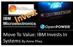 Move to Value: IBM Consolidates Microelectronics with GlobalFoundries and Invests In OpenPower Foundation and New Era Of Computing Systems