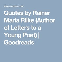 Quotes by Rainer Maria Rilke (Author of Letters to a Young Poet) | Goodreads