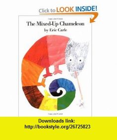 The Mixed-Up Chameleon (9780064431620) Eric Carle , ISBN-10: 0064431622  , ISBN-13: 978-0064431620 ,  , tutorials , pdf , ebook , torrent , downloads , rapidshare , filesonic , hotfile , megaupload , fileserve