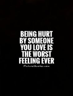 Being hurt by someone you love is the worst feeling ever Picture Quote #1
