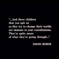 """""""They're quite aware of what they're going through.""""  David Bowie quote from The Breakfast Club"""