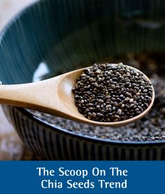 Healthy Eating: The Scoop on the Chia Seeds Trend. Plus - chia seed recipes.