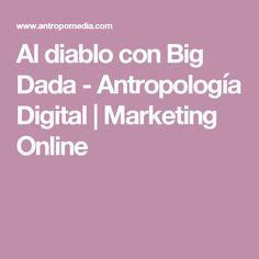 Al diablo con Big Dada - Antropología Digital   Marketing Online