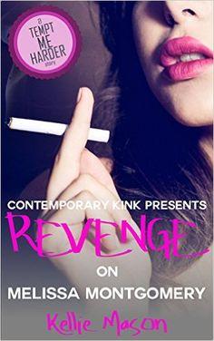 Contemporary Kink Presents: Revenge on Melissa Montgomery (Kimmie Jack's Revenge Book 3)  by Kellie Mason