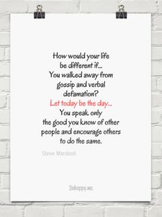 How would your life be different if…  you walked away from gossip and verbal defamation?  let t... by Steve Maraboli #274017