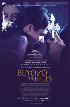 Beyond the Hills (2012): A love story with a twist, this movie directed by the talented Cristian Mingiu, is about Voichita and Alina, two Romanian orphans. They grow up together but go in separate ways: Voichita becomes a nun, while Alina goes to Germany. The film begins with Alina's return to the tiny Romanian monastery because she has no one save Voichita to call her own. Alina is possessive; Voichita's submission to god makes her jealous--of god.