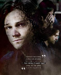 ''God knows what is hiding in those weak and sunken eyes. Fiery throne of muted angels. Giving love but getting nothing back.'' / Sam Winchester