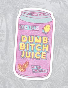 'Dumb Bitch Juice Can' Sticker by breckinbubble