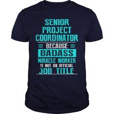Senior Project Coordinator Because Badass Miracle Worker Isn't An Official Job Title T-Shirt, Hoodie Senior Project Coordinator