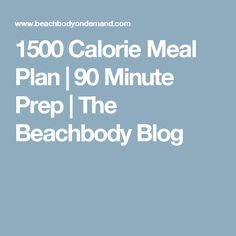 1500 Calorie Meal Plan | 90 Minute Prep | The Beachbody Blog