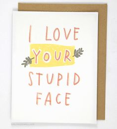 I Love Your Stupid Face Card