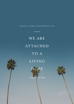 """""""We are attached to a living hope."""" -Dawna DeSilva // Heaven Come Conference May 25-27, 2016 // Los Angeles"""